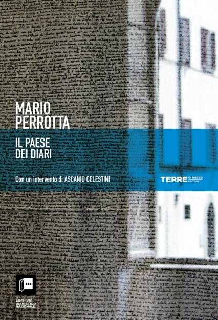 Il Paese dei diari di Mario Perrotta - Archivio diaristico nazionale